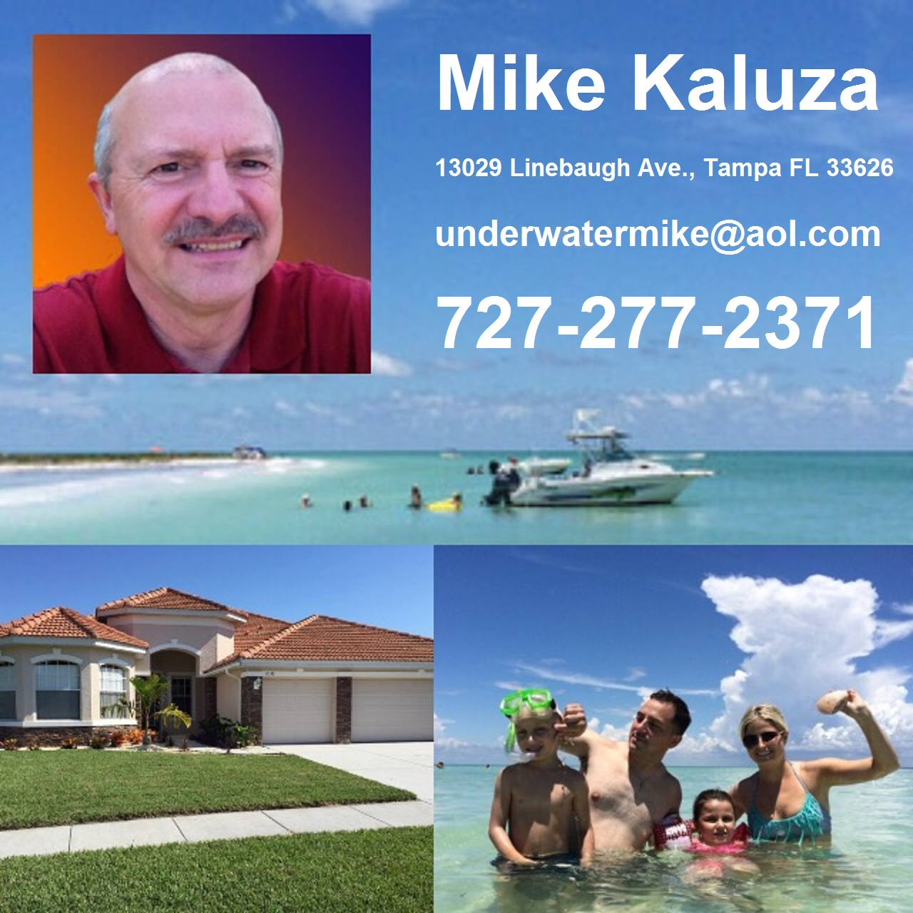 Mike Kaluza - Realtor at Future Home Realty 13029 Linebaugh Ave., Tampa FL 33626 (727) 277 - 2371 underwatermike@aol.com