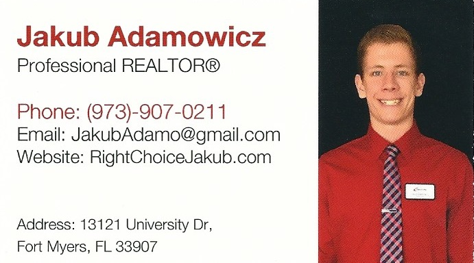 Jakub Adamowicz- Professional Realtor 13121 University Dr., Fort Myers, FL 33907 Collier County Office: 5633 Strand Blvd Suite 315, Naples, Florida, 34110 Jakub is originally from Chicago, Illinois. He then relocated to New York City and New Jersey. There he found his love and passion for buildings and architecture. Being the son of a major construction company owner in New York City, he worked hands on every step of the building process. Through his mother, he learned first hand at what it takes to be a successful realtor and working for his father he was able to learn the in and outs of what it takes to be a successful entrepreneur in the Big Apple. Jakub now resides in beautiful Fort Myers, Florida. He is currently an undergraduate Cilvil and Environmental Engineer at Florida Gulf Coast University with hopes to obtain a Masters in Architecture soon after. Florida's rapid expansion, being a highly sought after destination, is the perfect place for a young entrepreneur. This is one of many reasons Jakub chose to live in Florida. With much success in prior business endeavors in sales, he knew his potential would be endless in the real estate industry. Along with English, he is also fluent in Polish and can speak Spanish. He loves to help others and push them to reach their maximum potential. Jakub's favorite part of working in real estate, is the ability to work with an amazing team and broad variety of clients from many backgrounds. Working with houses he is also able to carry out his passion for architecture and engineering. Jakub pochodzi z Chicago, Illinoins, skąd przeniósł się później do Nowego Jorku i New Jersey. Jakub jest pasjonatem budownictwa i architektury. Jako syn właściciela dużej firmy budowlanej oraz pośredniczki nieruchomości, Jakub posiada obszerną wiedzę o budownictwie, prowadzeniu biznesu oraz pośrednictwie nieruchomości. Jakub mieszka obecnie w Fort Myers na Flordzie, gdzie studiuje inżynierię, aby w przyszłości zostać architektem. Dzięki swojemu doświadczeniu biznesowemu z Nowego Jorku, Jakub postanowił zaangażować się w pośrednictwo nieruchomości. Praca w pośrednictwie nieruchomości daje mu możliwość współpracy z interesującymi ludźmi oraz umożliwia kontynuację jego dwóch pasji: architektury i inżynierii. (973) 907-0211 Email: JakubAdamo@gmail.com http://www.thenewhomespot.com/agents/jakub-adamowicz/
