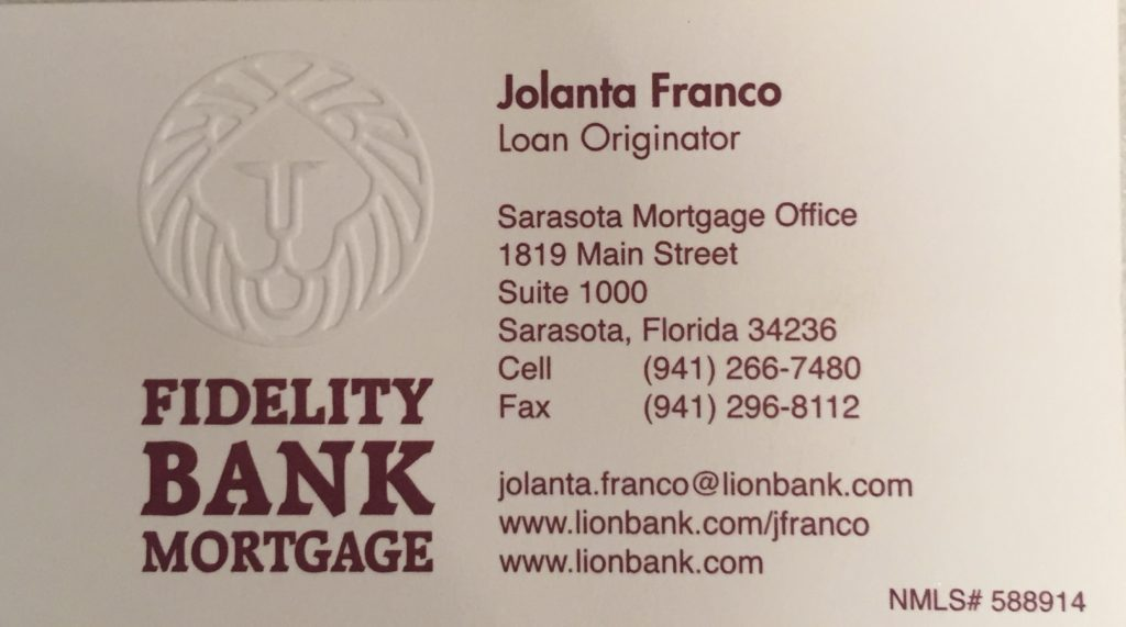 Fidelity Bank Mortgage – Loan Originator, Jolanta Franco 1819 Main Street, Suite 1000, Sarasota, FL Jola is a loan originator at Fidelity Bank and she is fluent in Polish. Jola pomaga załatwiać kredyty i mówi biegle po polsku. (941) 266-7480 email: jolanta.franco@lionbank.com www.lionbank.com/franco