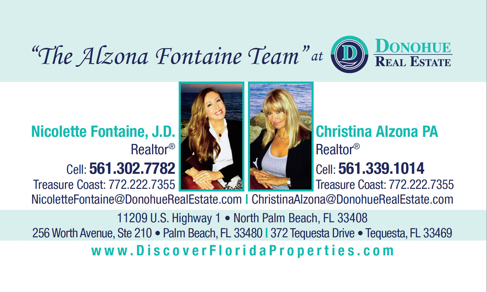 "Nicolette Fontaine & Christina Alzona – Realtors at Donohue Real Estate – Realtor at Future Home Realty 11209 U.S. Highway 1, North Palm Beach, FL 33408 256 Worth Avenue, Ste. 210, Palm Beach, FL 33480 372 Tequesta Dr., Tequesta, FL 33469 Now may be the best time to make your Next Move! Get two positive, helpful real estate professionals, Christina Alzona PA with 20 years experience and Nicolette Fontaine J.D. with 12 years experience, that will guide your every step in Buying or Selling a Home: Trusted resource for answers about the process Innovative marketing strategies Expertise about neighborhood features Ability to target home searches Strong negotiation skills Support through the closing and beyond. ""The Alzona Fontaine Team"" at Donohue Real Estate LLC are Polish and Italian speaking Licensed Florida Real Estate Agents, who sell properties throughout the Palm Beaches and The Treasure Coast, Florida. Christina is a native of Warsaw, Poland and has worked with Polish and European Real Estate Clients; Nicolette has worked with International Buyers and Investors. Specializing in Waterfront Real Estate, Luxury Homes, Oceanfront and Intracoastal Condos, Golfcourse Properties, Equestrian/Farm Properties, Residential Resale, New Home Construction & Commercial Real Estate throughout Palm Beach County, Martin County and St Lucie County, Southeast Florida. – ""The Alzona Fontaine Team"" oferuje kompleksową obsługę klienta w obrocie nieruchomościami (kupno i sprzedaż) w Palm Beach County, Martin County and St Lucie County na południowo-wschodnim wybrzeżu Florydy. Oprócz angielskiego, Christina i Nicolette mówią biegle po polsku i włosku. Christina pochodzi z Warszawy i ma ponad 20-letnie doświadczenie w pośrednictwie obrotu nieruchomościami. Nicolette ma ponad 12-letnie doświadczenie na rynku nieruchomości. Christina i Nicolette specjalizują się między innymi w nieruchomościach luksusowych nad wodą, przy plaży i na polach golfowych. – Nicolette: (561) 302-7782 Christina: (561) 339-1014 Treasure Coast: (772) 222-7355 – www.DiscoverFloridaProperties.com – Facebook.com/DiscoverFloridaProperties –"