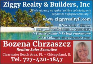 Bozena Chrzaszcz – Realtor Sales Executive at Ziggy Realty & Builders Inc. Clearwater Beach, FL Bozena is licensed Realtor Sales Executive at Ziggy Realty & Builders Inc. She speaks Polishand has 20 years of experience in selling, managing, buying, remodeling and designing homes.Bozena is an expert in homes and condos preparation for sale, what is often overlooked.Change of decoration, minor adjustment are often important factor affecting the price and time of sale.Bozena is highly experienced to get the best deal for your real estate if you are selling, buying or renting.She also offers full service in property management – she can bring checked customer, cleaning service andhandyman services. space Bożena jest licencjonowanym agentem nieruchomosci na terenie całej Florydy. Bożena ma 20 lat doświadczenia w sprzedaży, kupnie, zarządzaniu, remontach i projektach nieruchomości.Jest ekspertem w przygotowywaniu domów i apartamentów do sprzedaży, co często jest pomijane.Zmiana dekoracji i drobne korekty sa często istotnym elementem wpływającym na cenę i czas sprzedaży. Bożena oferuje również pełny serwis w zarządzaniu i wynajmie nieruchomości – szczegółowe sprawdzenie klienta, remonty i serwis sprzątający. Bożena oferuje również pełny serwis przywynajmienieruchomości na wakacje. Bożena mówi po polsku. space (727) 420 – 1847 space chrzaszczb1957@gmail.com space www.ziggyrealtyfl.com www.mojafloryda.com